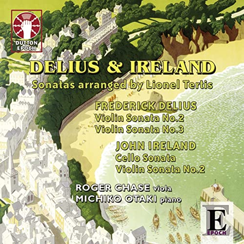 Delius & Ireland: Sonatas arranged by Lionel Tertis