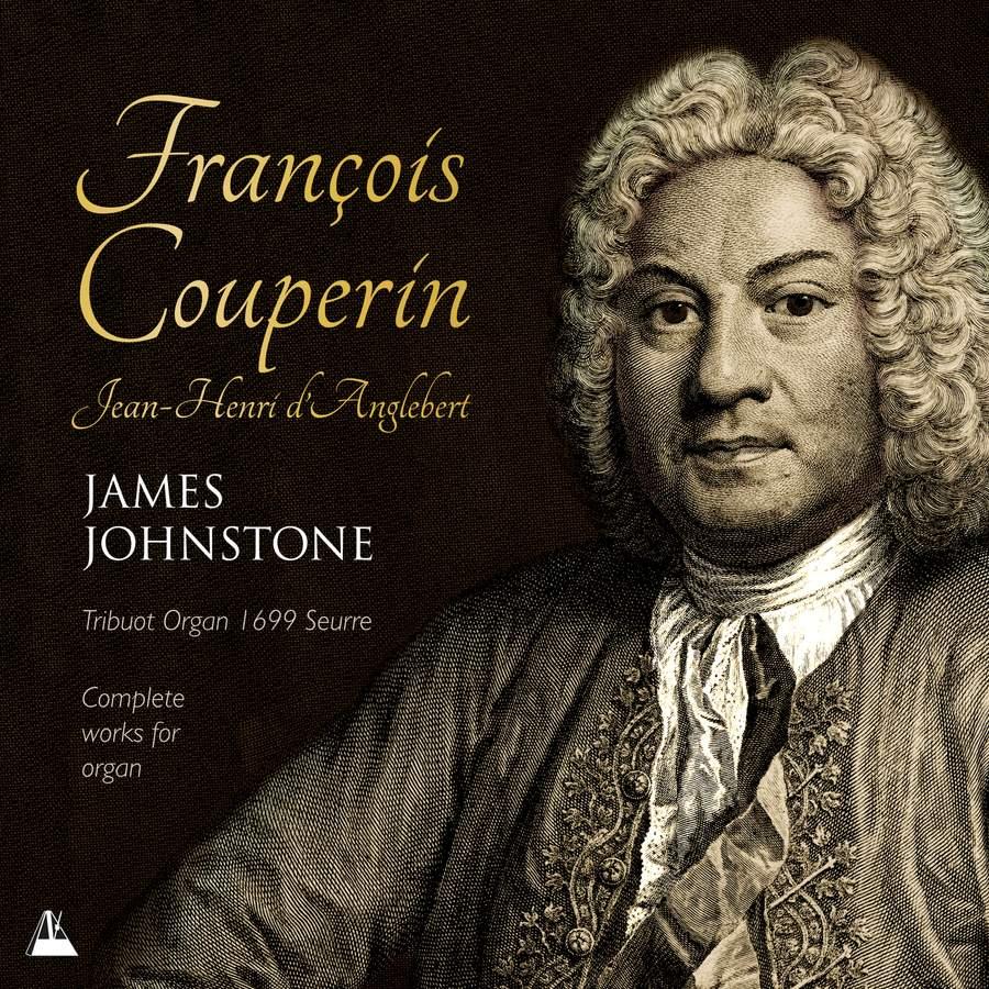 François Couperin & Jean-Henri d'Anglebert: Complete organ works